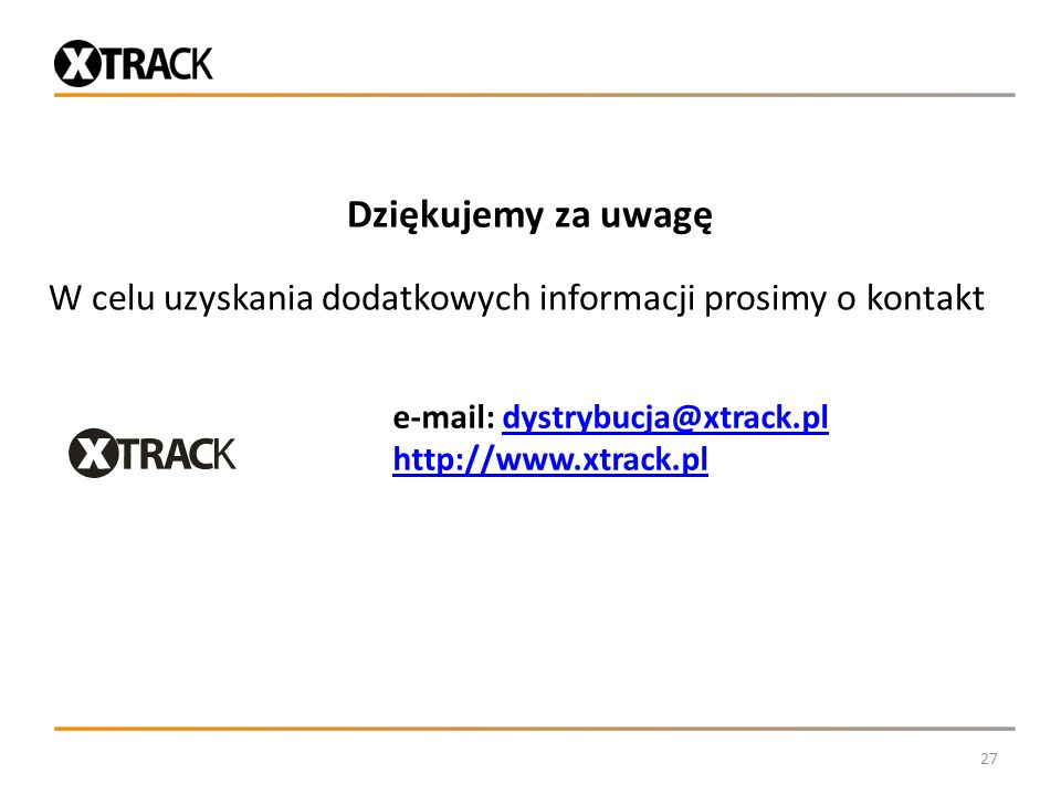 Dziękujemy za uwagę W celu uzyskania dodatkowych informacji prosimy o kontakt e-mail: dystrybucja@xtrack.pl.