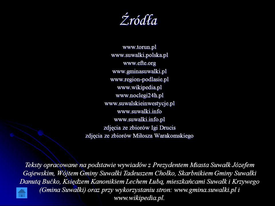 Źródła www.torun.pl. www.suwalki.polska.pl. www.efte.org. www.gminasuwalki.pl. www.region-podlasie.pl.