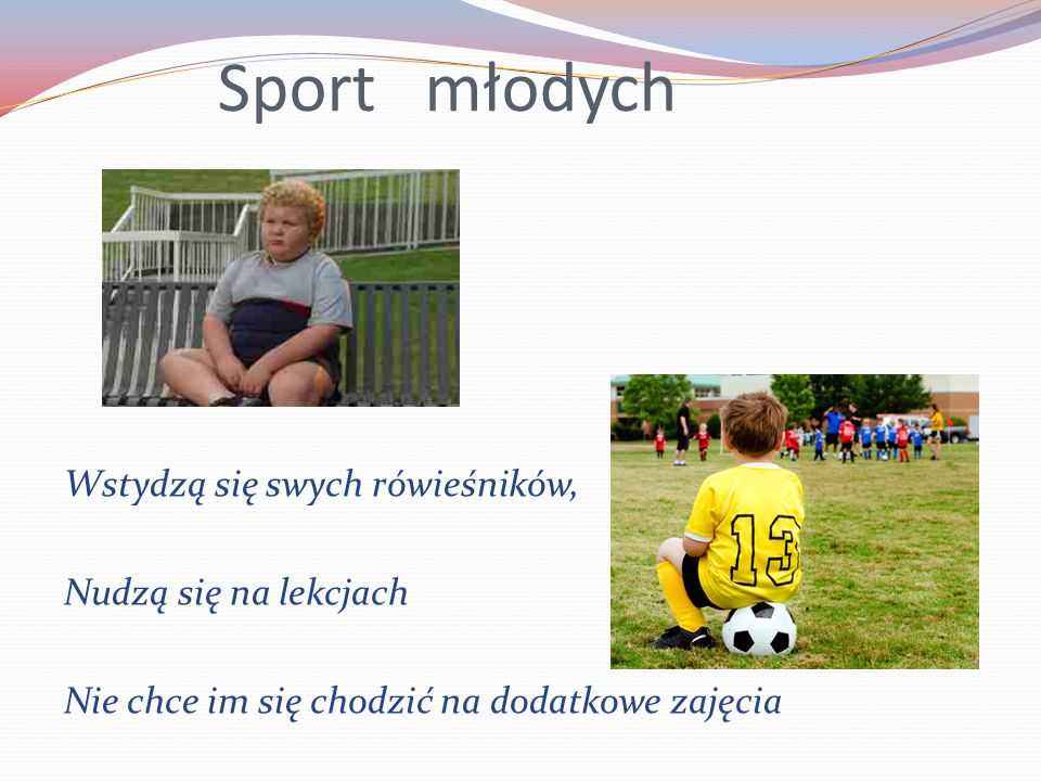 Sport młodych Wstydzą się swych rówieśników, Nudzą się na lekcjach Nie chce im się chodzić na dodatkowe zajęcia