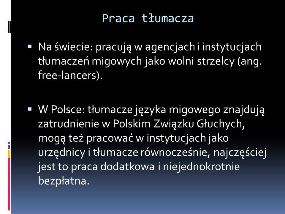 Praca tłumacza Na świecie: pracują w agencjach i instytucjach tłumaczeń migowych jako wolni strzelcy (ang. free-lancers).