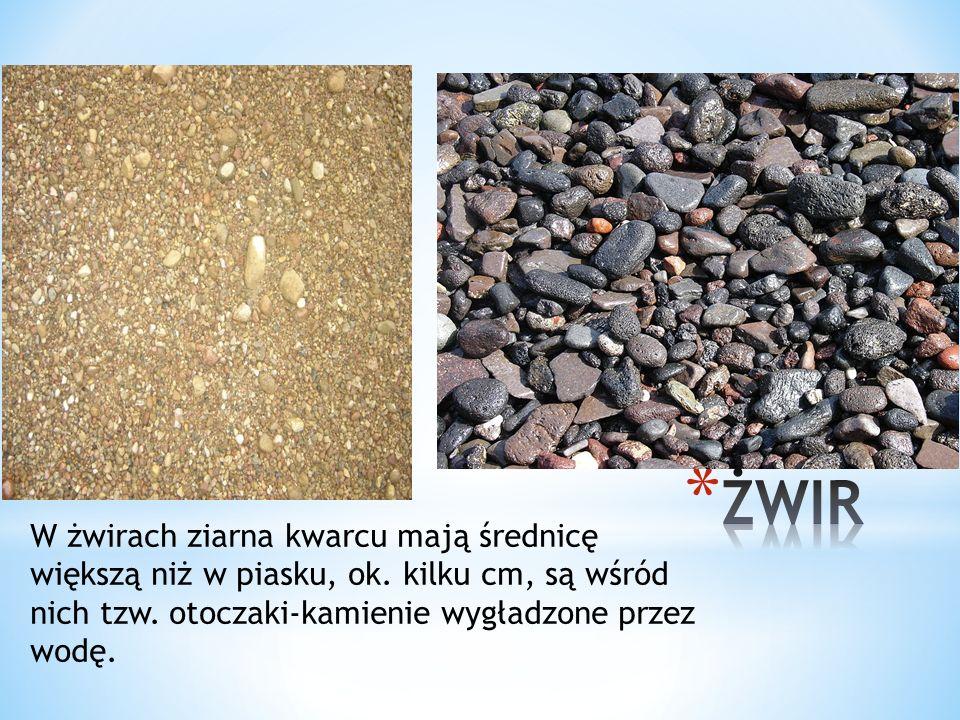 ŻWIRW żwirach ziarna kwarcu mają średnicę większą niż w piasku, ok.