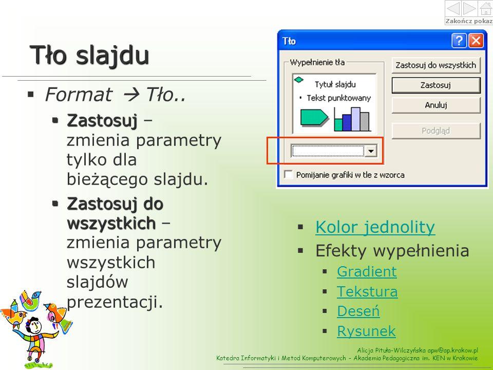 Tło slajdu Format  Tło.. Zastosuj – zmienia parametry tylko dla bieżącego slajdu.