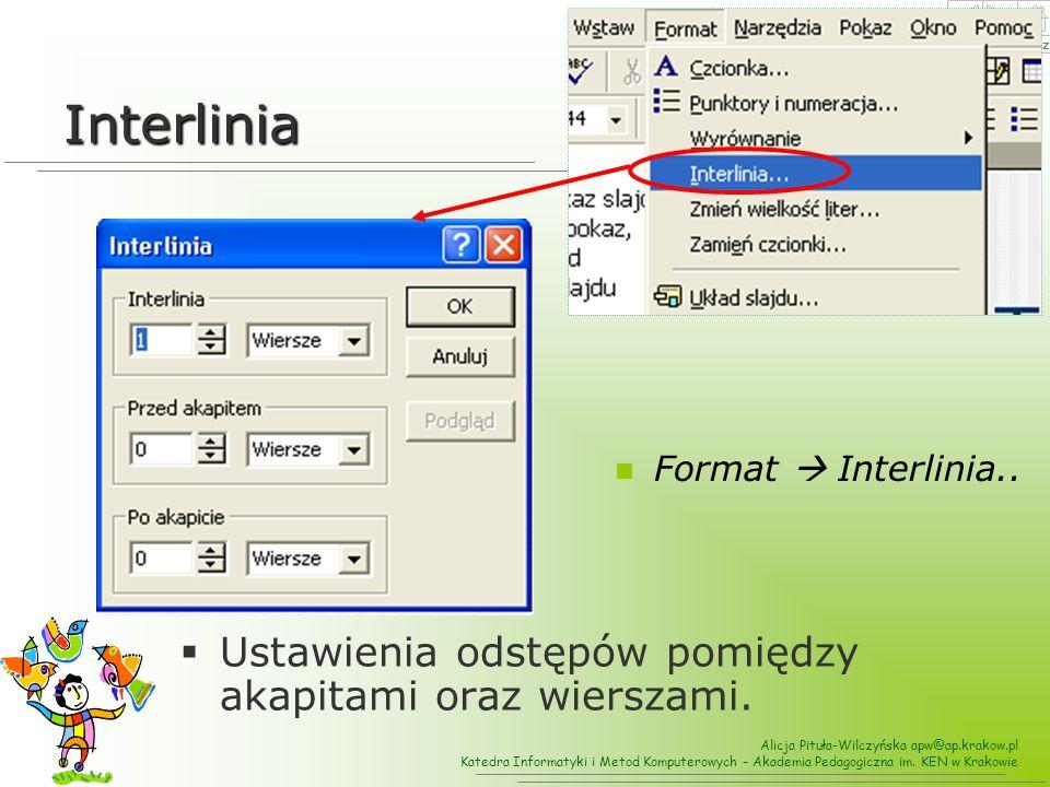 Interlinia Ustawienia odstępów pomiędzy akapitami oraz wierszami.