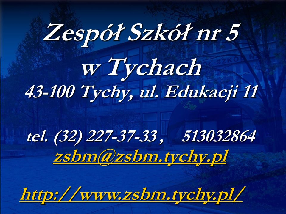 Zespół Szkół nr 5 w Tychach 43-100 Tychy, ul. Edukacji 11