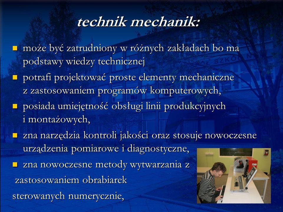 technik mechanik: może być zatrudniony w różnych zakładach bo ma podstawy wiedzy technicznej.
