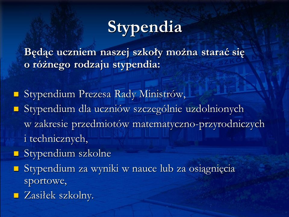 Stypendia Będąc uczniem naszej szkoły można starać się o różnego rodzaju stypendia: Stypendium Prezesa Rady Ministrów,
