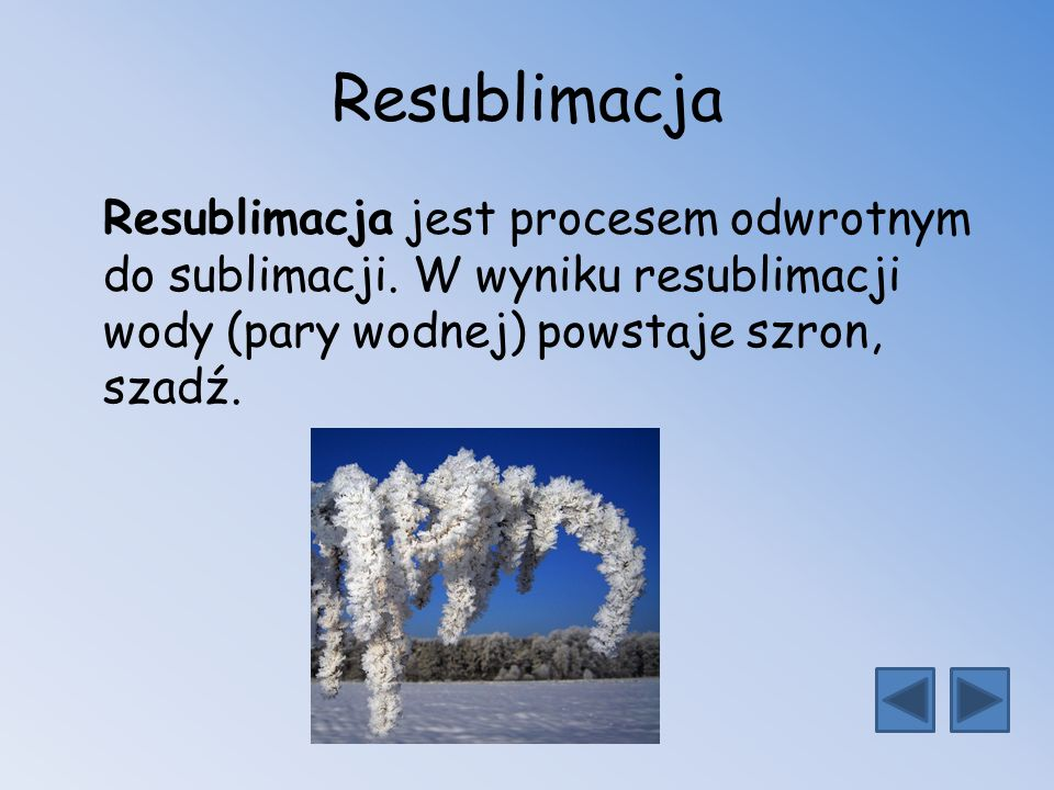 Resublimacja Resublimacja jest procesem odwrotnym do sublimacji.