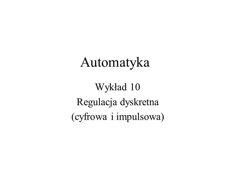 Wykład 10 Regulacja dyskretna (cyfrowa i impulsowa)