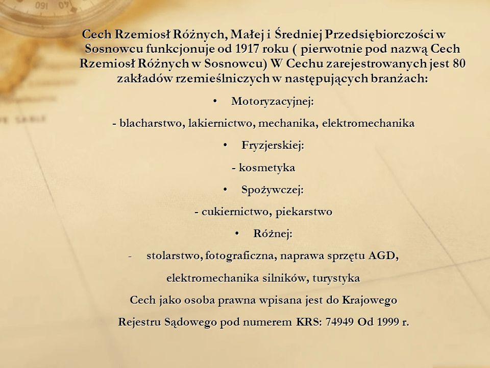 Cech Rzemiosł Różnych, Małej i Średniej Przedsiębiorczości w Sosnowcu funkcjonuje od 1917 roku ( pierwotnie pod nazwą Cech Rzemiosł Różnych w Sosnowcu) W Cechu zarejestrowanych jest 80 zakładów rzemieślniczych w następujących branżach: