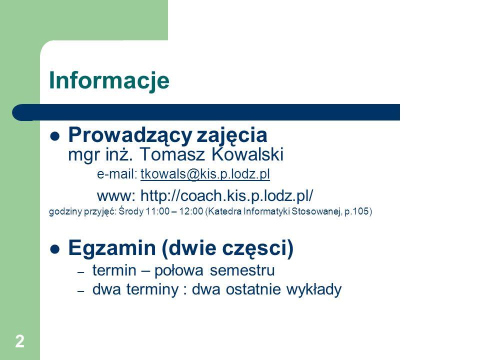 Informacje Prowadzący zajęcia mgr inż. Tomasz Kowalski e-mail: tkowals@kis.p.lodz.pl. www: http://coach.kis.p.lodz.pl/
