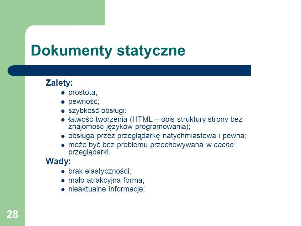 Dokumenty statyczne Zalety: Wady: prostota; pewność; szybkość obsługi:
