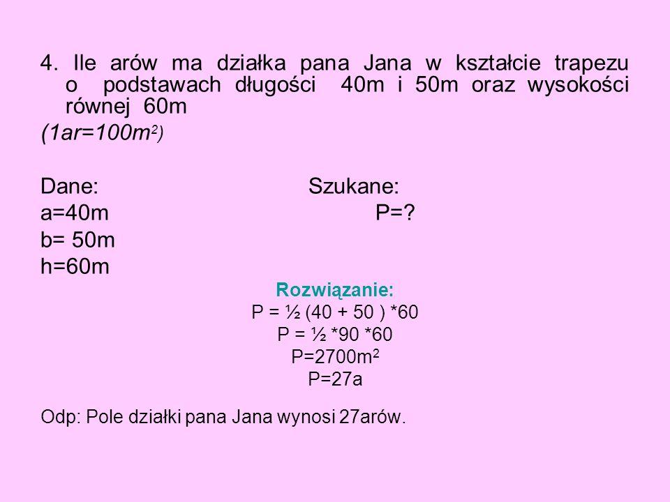 4. Ile arów ma działka pana Jana w kształcie trapezu o podstawach długości 40m i 50m oraz wysokości równej 60m