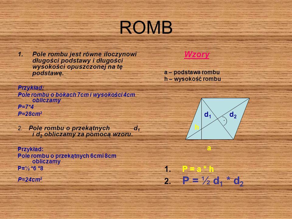 ROMB Wzory 1. P = a * h 2. P = ½ d1 * d2 d1 d2 h a