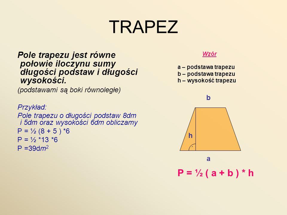 TRAPEZ Pole trapezu jest równe połowie iloczynu sumy długości podstaw i długości wysokości. (podstawami są boki równoległe)