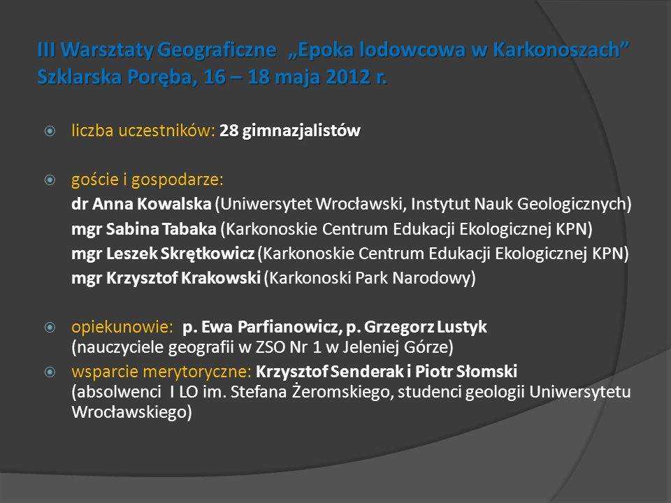 """III Warsztaty Geograficzne """"Epoka lodowcowa w Karkonoszach Szklarska Poręba, 16 – 18 maja 2012 r."""
