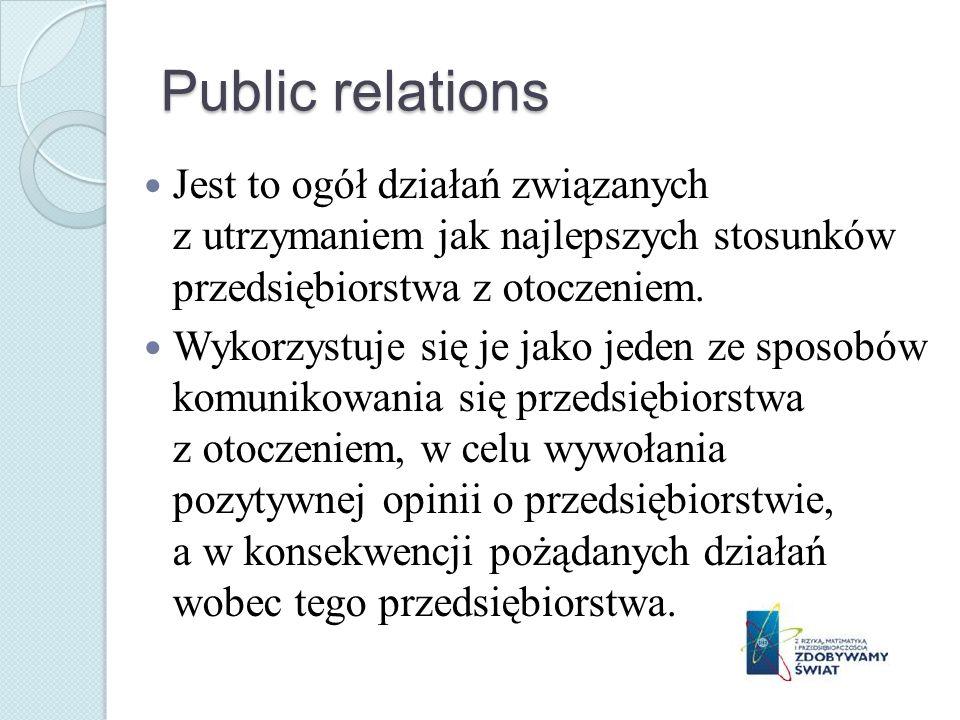 Public relations Jest to ogół działań związanych z utrzymaniem jak najlepszych stosunków przedsiębiorstwa z otoczeniem.