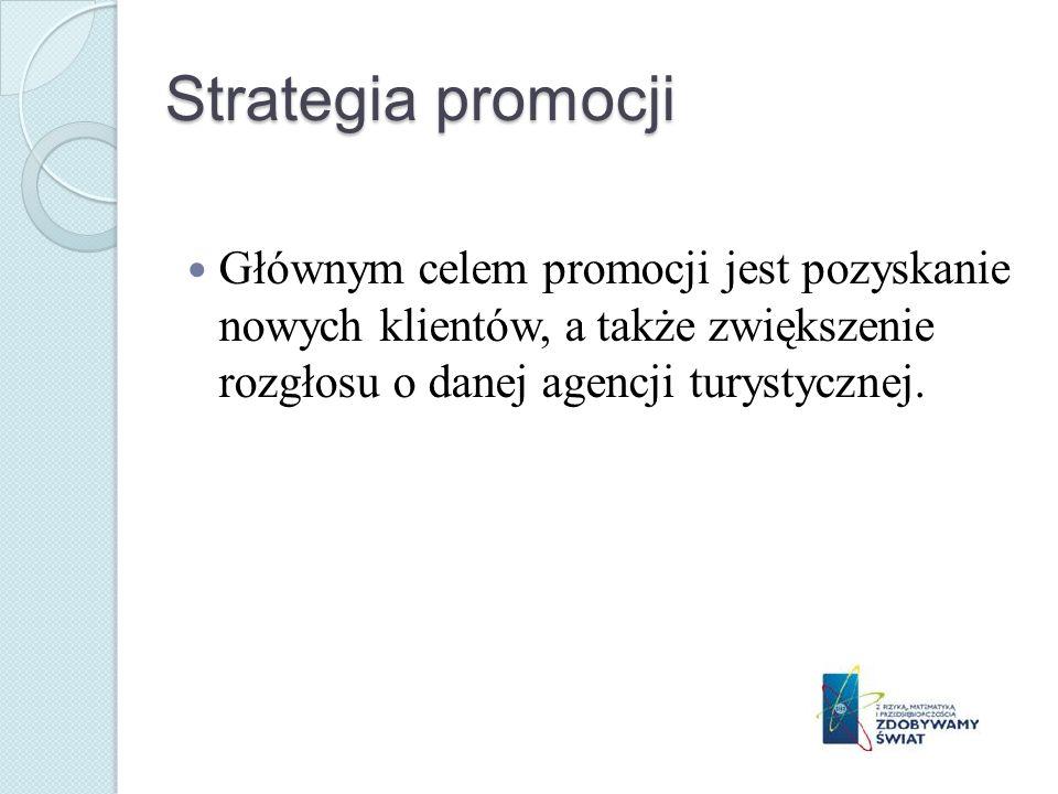 Strategia promocji Głównym celem promocji jest pozyskanie nowych klientów, a także zwiększenie rozgłosu o danej agencji turystycznej.