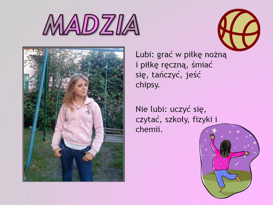 Madzia Nie lubi: uczyć się, czytać, szkoły, fizyki i chemii.