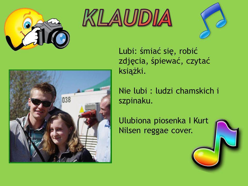 Klaudia Lubi: śmiać się, robić zdjęcia, śpiewać, czytać książki.
