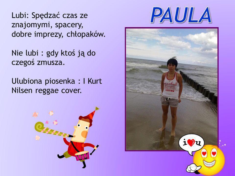 Paula Lubi: Spędzać czas ze znajomymi, spacery, dobre imprezy, chłopaków. Nie lubi : gdy ktoś ją do czegoś zmusza.
