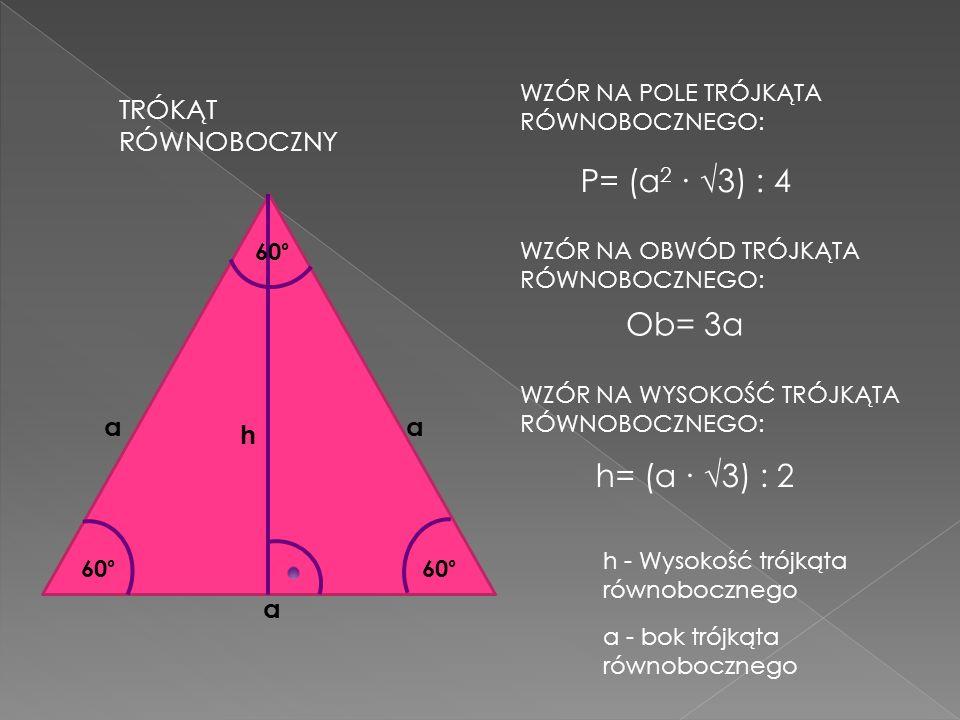 P= (a2 ∙ √3) : 4 Ob= 3a h= (a ∙ √3) : 2 TRÓKĄT RÓWNOBOCZNY a a h a