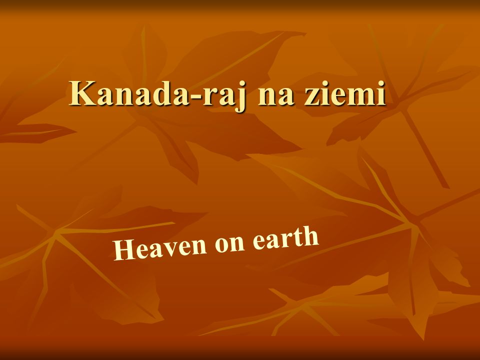 Kanada-raj na ziemi Heaven on earth
