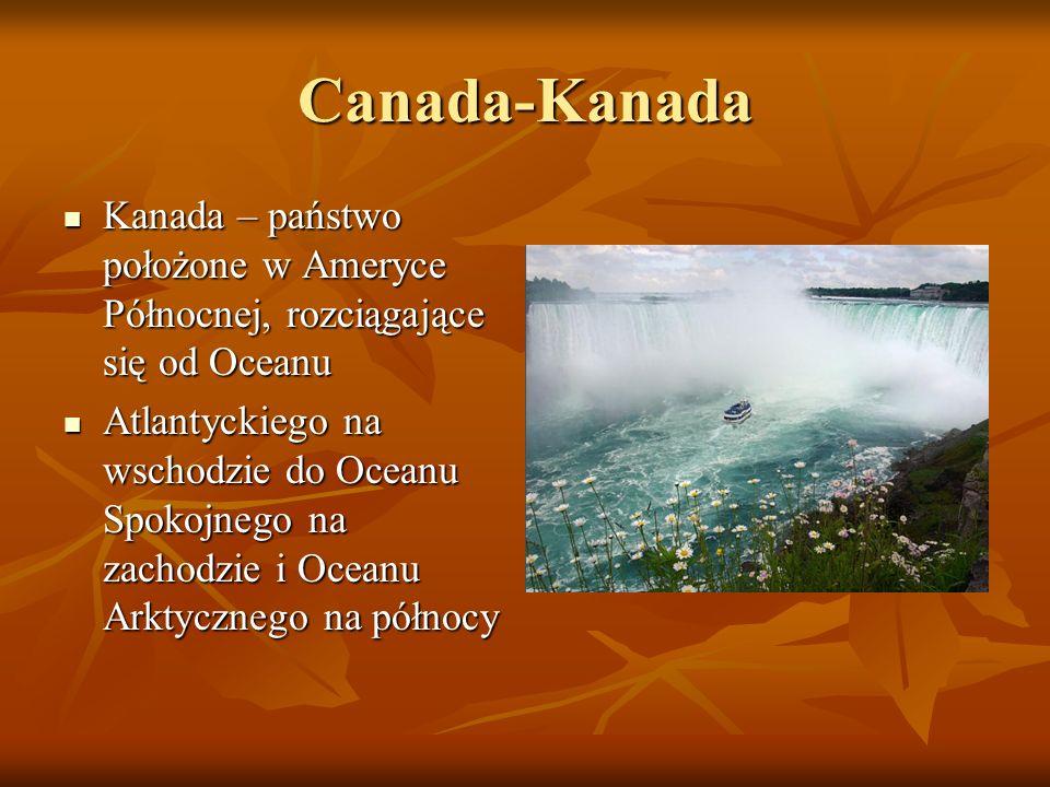 Canada-Kanada Kanada – państwo położone w Ameryce Północnej, rozciągające się od Oceanu.