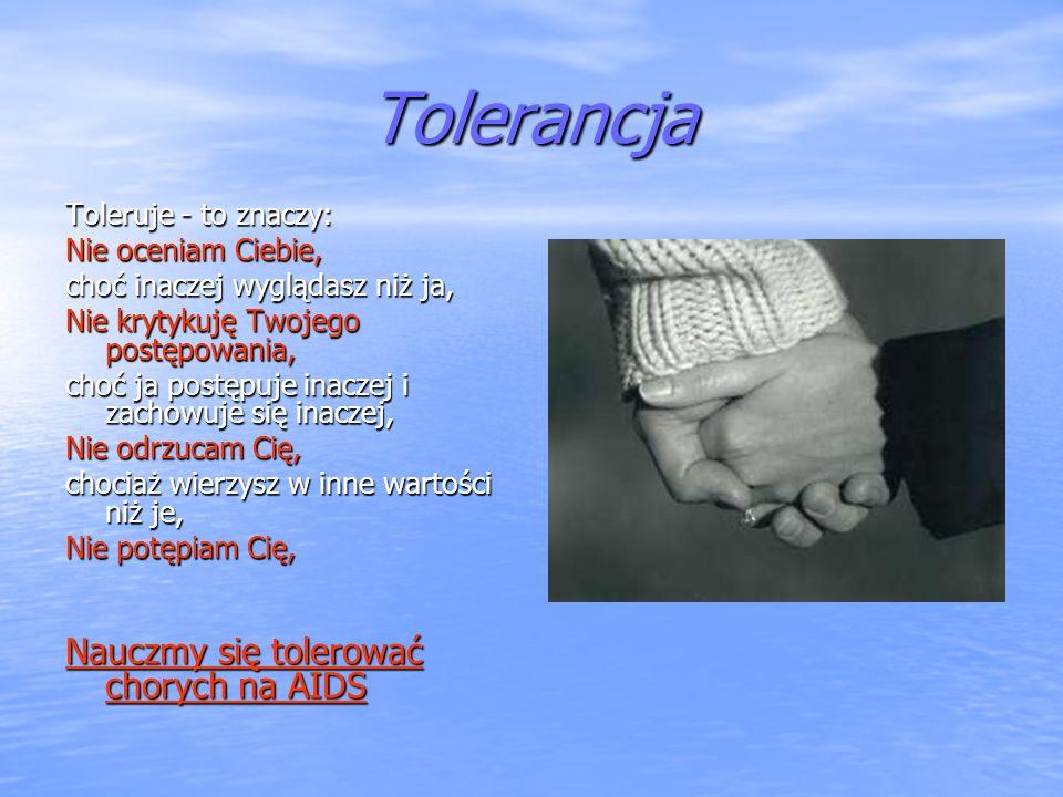 Tolerancja Nauczmy się tolerować chorych na AIDS Toleruje - to znaczy: