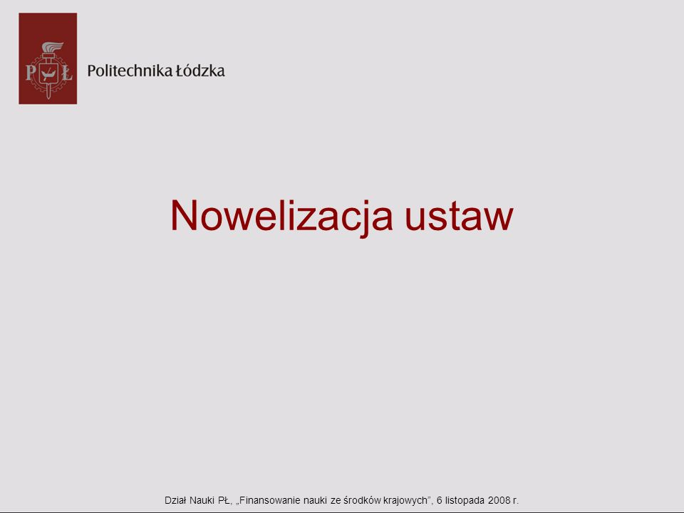 """Nowelizacja ustaw Dział Nauki PŁ, """"Finansowanie nauki ze środków krajowych , 6 listopada 2008 r."""
