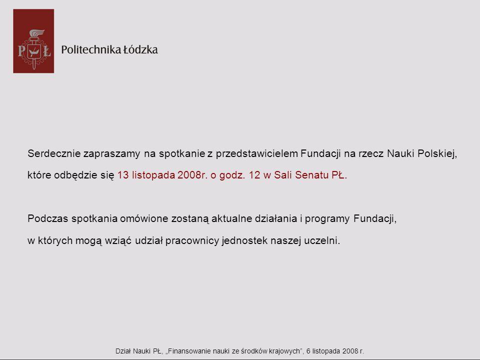 Serdecznie zapraszamy na spotkanie z przedstawicielem Fundacji na rzecz Nauki Polskiej, które odbędzie się 13 listopada 2008r. o godz. 12 w Sali Senatu PŁ. Podczas spotkania omówione zostaną aktualne działania i programy Fundacji, w których mogą wziąć udział pracownicy jednostek naszej uczelni.