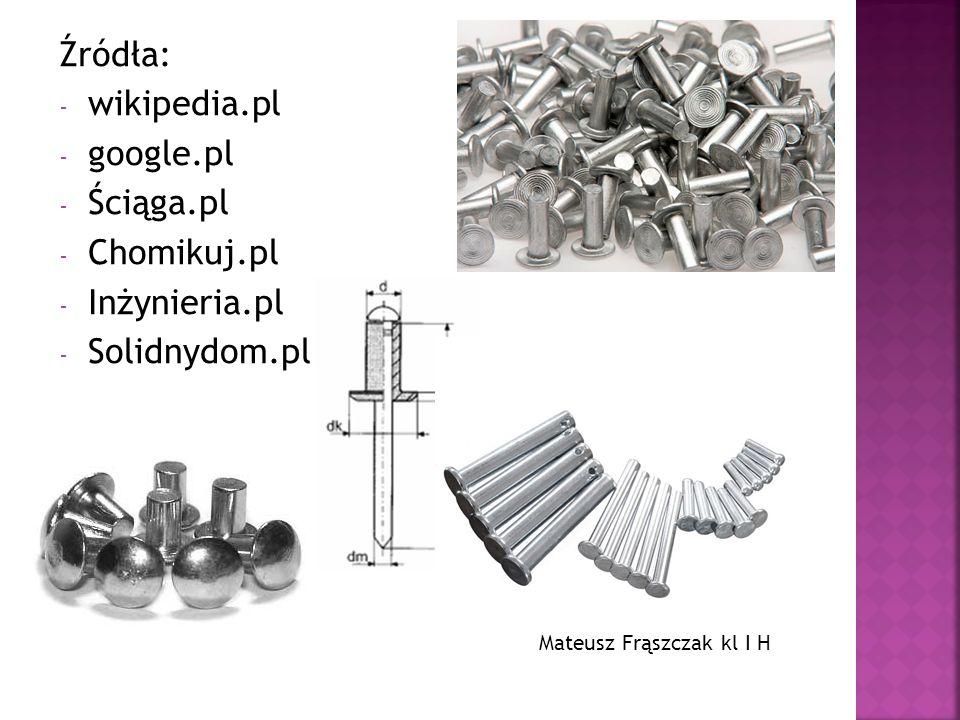 Źródła: wikipedia.pl google.pl Ściąga.pl Chomikuj.pl Inżynieria.pl