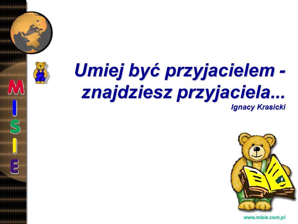 Umiej być przyjacielem - znajdziesz przyjaciela... Ignacy Krasicki