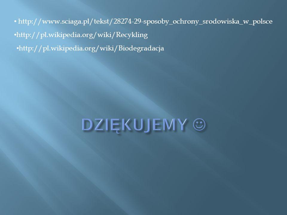 http://www.sciaga.pl/tekst/28274-29-sposoby_ochrony_srodowiska_w_polsce http://pl.wikipedia.org/wiki/Recykling.