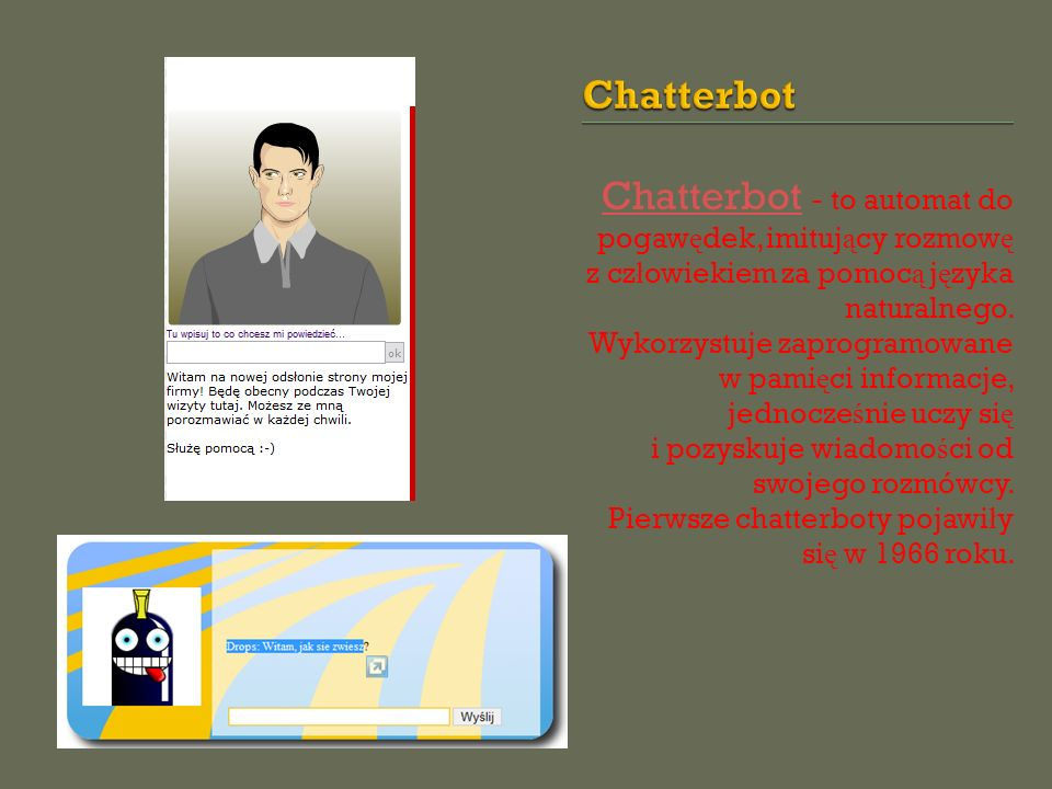 ChatterbotChatterbot - to automat do pogawędek, imitujący rozmowę z człowiekiem za pomocą języka naturalnego.
