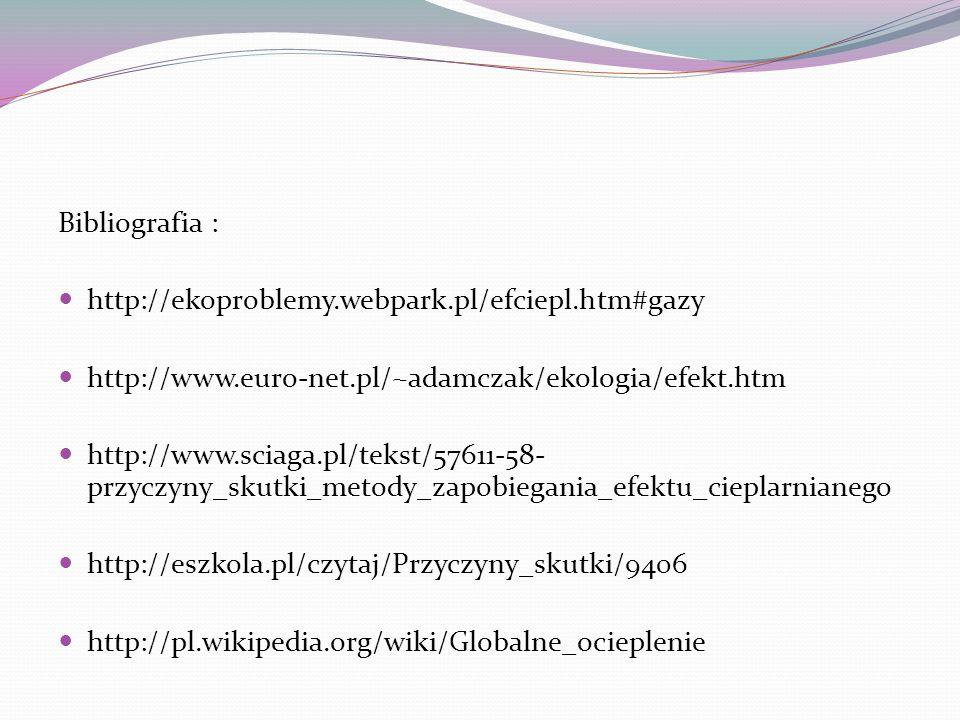 Bibliografia : http://ekoproblemy.webpark.pl/efciepl.htm#gazy. http://www.euro-net.pl/~adamczak/ekologia/efekt.htm.