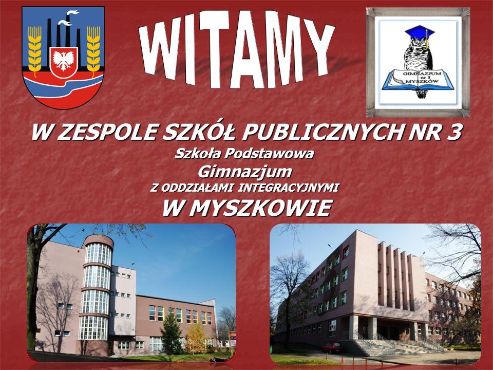 WITAMY W ZESPOLE SZKÓŁ PUBLICZNYCH NR 3 Szkoła Podstawowa Gimnazjum Z ODDZIAŁAMI INTEGRACYJNYMI W MYSZKOWIE.