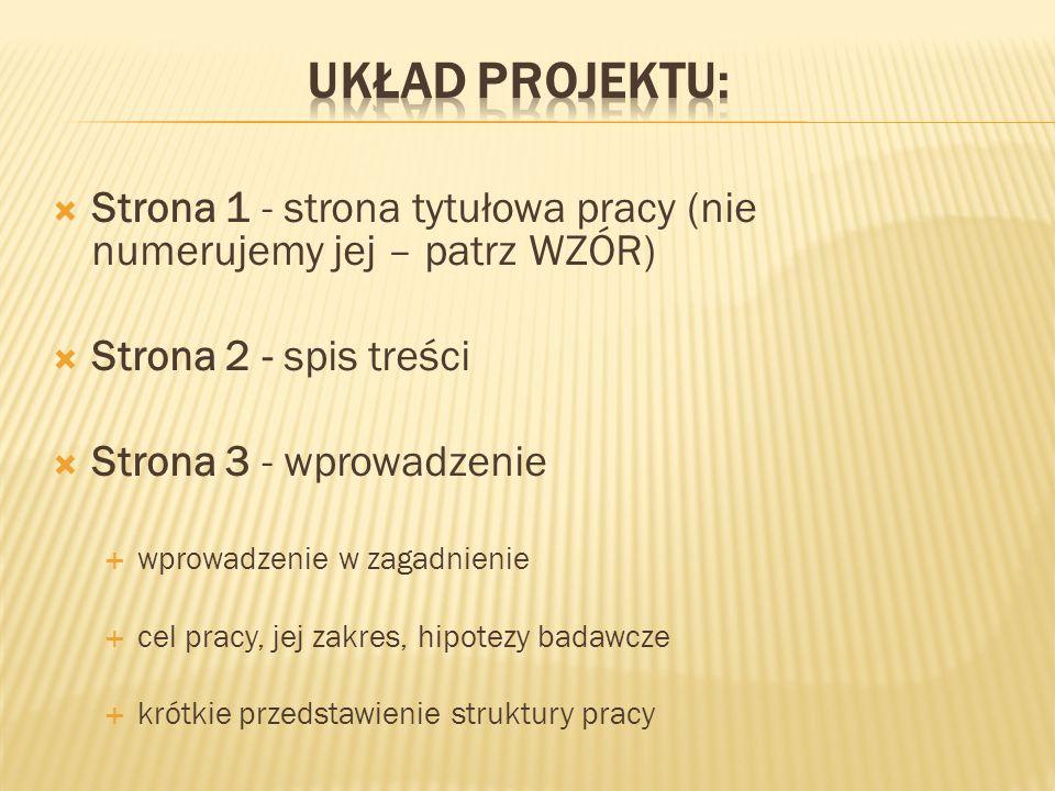 Układ projektu: Strona 1 - strona tytułowa pracy (nie numerujemy jej – patrz WZÓR) Strona 2 - spis treści.