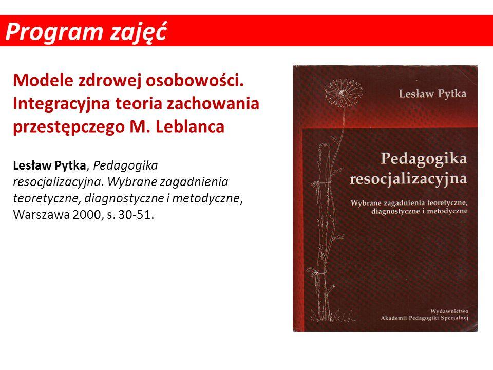 Program zajęćModele zdrowej osobowości. Integracyjna teoria zachowania przestępczego M. Leblanca.