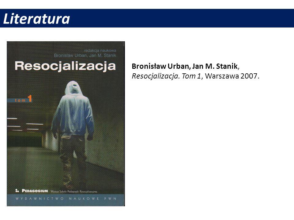 Literatura Bronisław Urban, Jan M. Stanik, Resocjalizacja. Tom 1, Warszawa 2007.