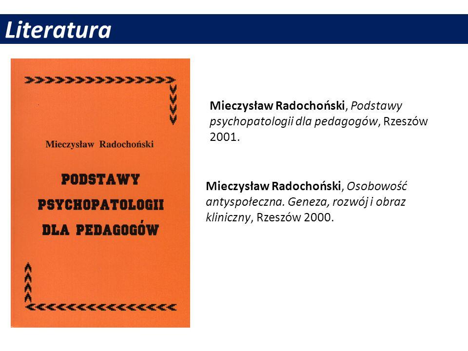 LiteraturaMieczysław Radochoński, Podstawy psychopatologii dla pedagogów, Rzeszów 2001.