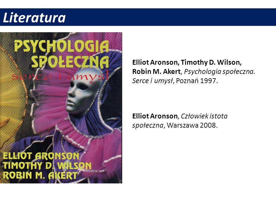 Literatura Elliot Aronson, Timothy D. Wilson, Robin M. Akert, Psychologia społeczna. Serce i umysł, Poznań 1997.