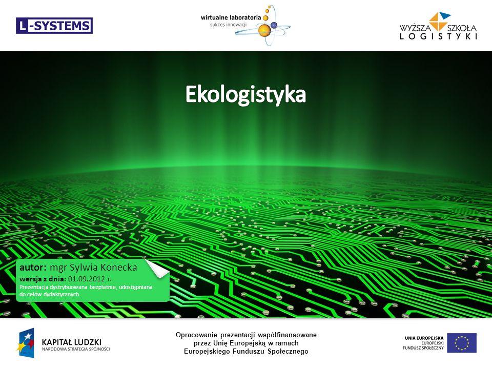 Ekologistyka autor: mgr Sylwia Konecka wersja z dnia: 01.09.2012 r.