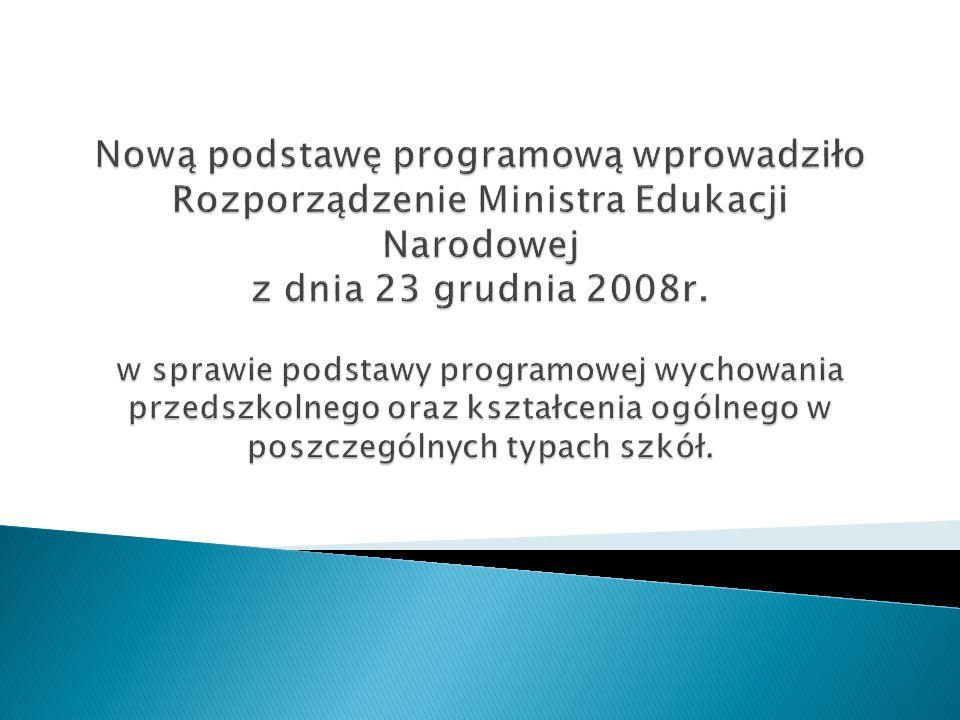 Nową podstawę programową wprowadziło Rozporządzenie Ministra Edukacji Narodowej z dnia 23 grudnia 2008r.