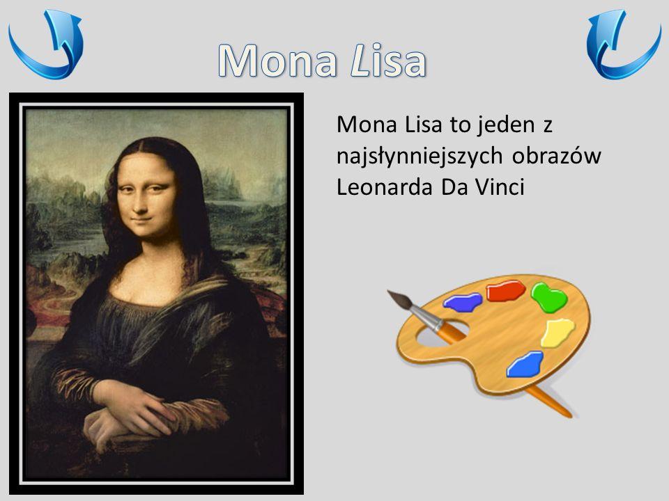 Mona Lisa Mona Lisa to jeden z najsłynniejszych obrazów Leonarda Da Vinci