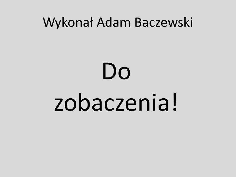 Wykonał Adam Baczewski