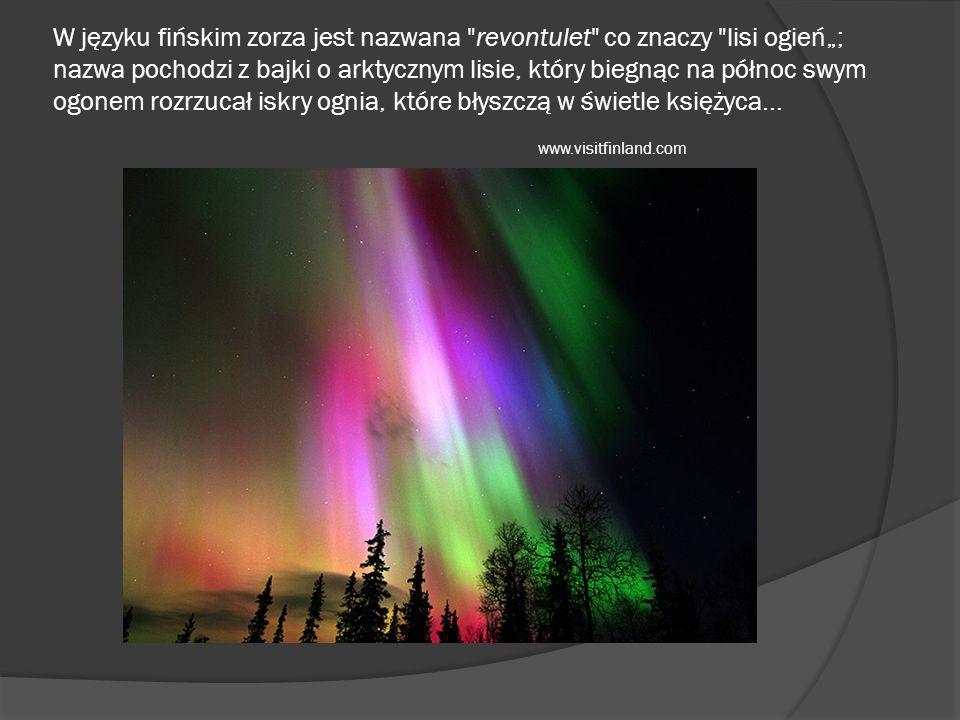"""W języku fińskim zorza jest nazwana revontulet co znaczy lisi ogień""""; nazwa pochodzi z bajki o arktycznym lisie, który biegnąc na północ swym ogonem rozrzucał iskry ognia, które błyszczą w świetle księżyca..."""