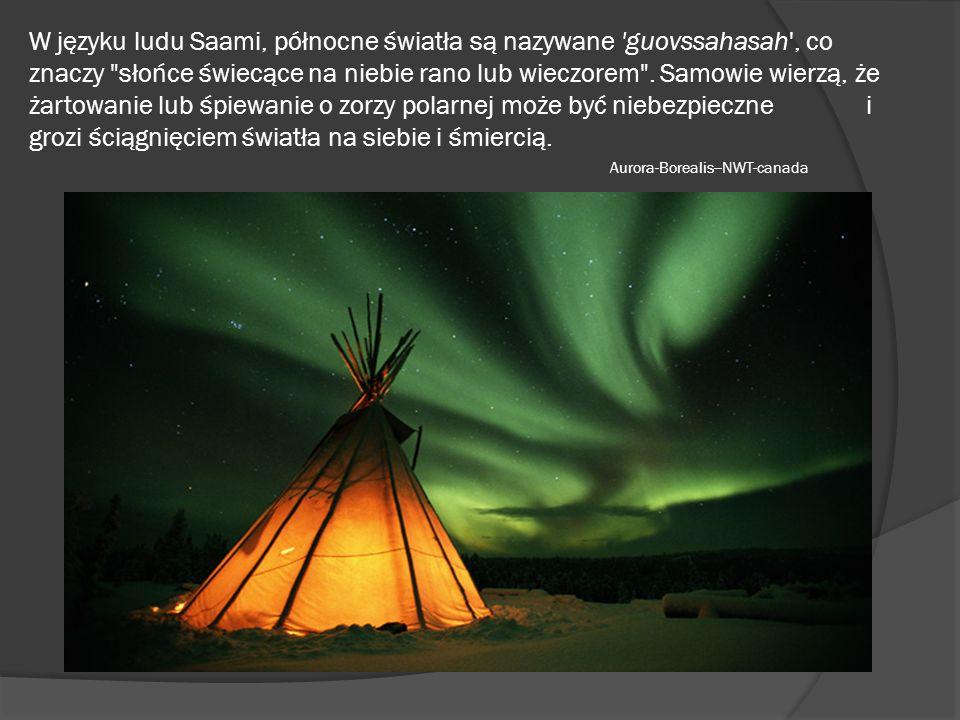 W języku ludu Saami, północne światła są nazywane guovssahasah , co znaczy słońce świecące na niebie rano lub wieczorem .
