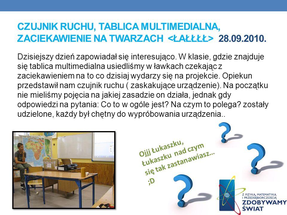 Czujnik ruchu, tablica multimedialna, zaciekawienie na twarzach <łałłłł> 28.09.2010.