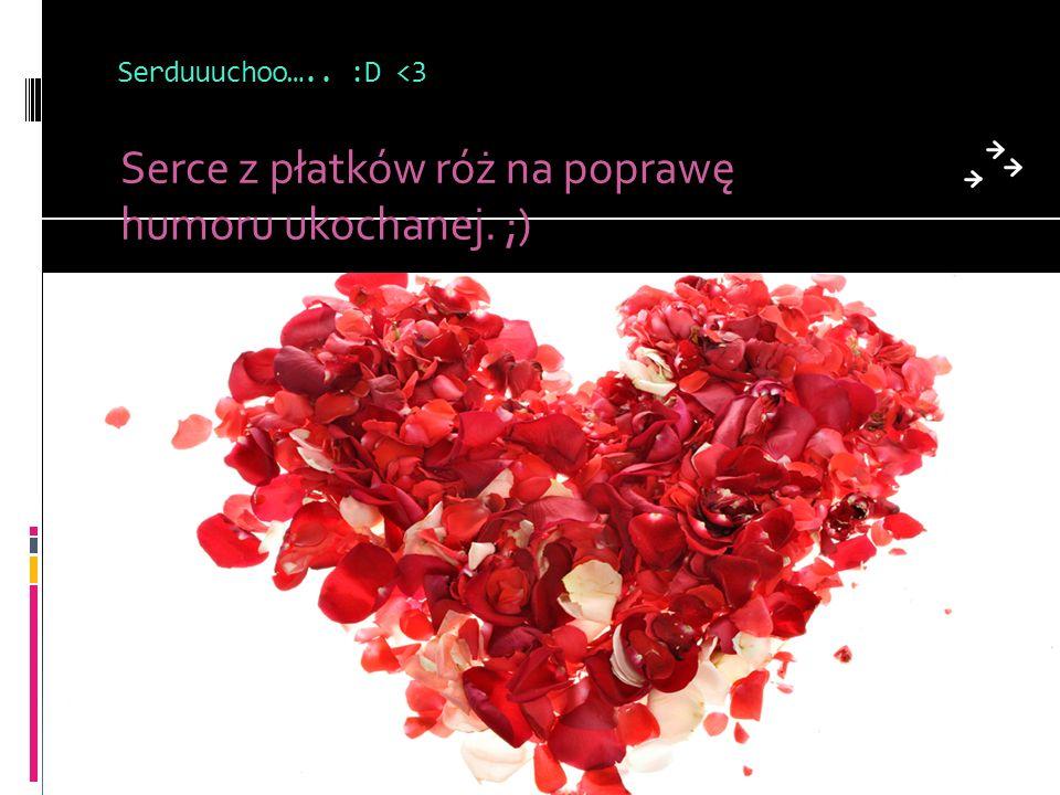 Serce z płatków róż na poprawę humoru ukochanej. ;)