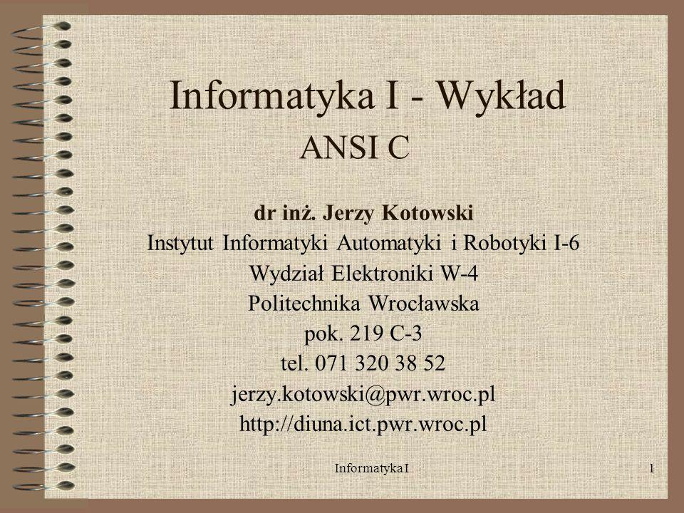 Informatyka I - Wykład ANSI C